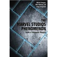 The Marvel Studios Phenomenon Inside a Transmedia Universe by Flanagan, Martin; Livingstone, Andrew; McKenny, Mike, 9781501311895