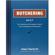 Butchering Beef: The Comprehensive Photographic Guide to Humane Slaughtering and Butchering by Danforth, Adam; Grandin, Temple, 9781612121895