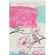 A Grandmother's Prayers: 60 days of devotions and prayer by Swatkowski, Kay, 9781627071895