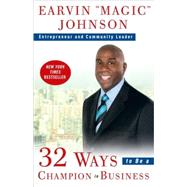 32 Ways to Be a Champion in Business by JOHNSON, EARVIN