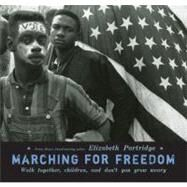 Marching for Freedom : Walk Together, Children, and Don't You Grow Weary by Partridge, Elizabeth (Author), 9780670011896