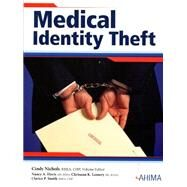 Medical Identity Theft by Cindy Nichols, RHIA, CHP, 9781584261896