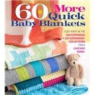 60 More Quick Baby Blankets Cozy Knits in the 128 Superwash® & 220 Superwash® Collections from Cascade Yarns® by Unknown, 9781942021896