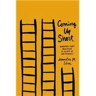 Coming Up Short Working-Class Adulthood in an Age of Uncertainty by Silva, Jennifer M., 9780190231897