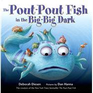 The Pout-Pout Fish in the Big-Big Dark by Diesen, Deborah; Hanna, Dan, 9780374301897