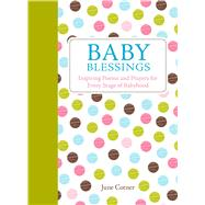Baby Blessings Inspiring Poems and Prayers for Every Stage of Babyhood by Cotner, June, 9781449471897