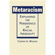 Metaracism: Explaining the Persistence of Racial Inequality by Wilson, Carter A., 9781626371897