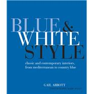Blue & White Style: Classic and Contemporary Interiors, from Mediterranean to Country Blue by Abbott, Gail; Scott, Mark (ORC), 9781782491897