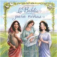 La Biblia para niñas Las mujeres de la Biblia cuentan sus historias by Smith, Angie, 9781433691898