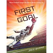 First and Goal by Byrne, Jake; Michael, H. (CON), 9780736961899
