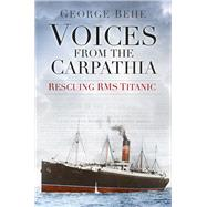 Voices from the Carpathia by Behe, George, 9780750961899