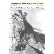 It Happened in Glacier National Park, 2nd by Moravek, Vince, 9780762771899