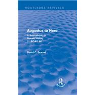 Augustus to Nero (Routledge Revivals): A Sourcebook on Roman History, 31 BC-AD 68 by Braund; David, 9781138781900