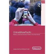 Online@AsiaPacific: Mobile, Social and Locative Media in the Asia�Pacific by Hjorth; Larissa, 9781138851900