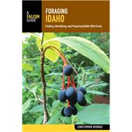 Foraging Idaho Finding, Identifying, and Preparing Edible Wild Foods by Unknown, 9781493031900