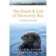 The Death and Life of Monterey Bay: A Story of Revival by Palumbi, Stephen R.; Sotka, Carolyn, 9781610911900