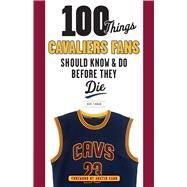 100 Things Cavaliers Fans Should Know & Do Before They Die by Finnan, Bob, 9781629371900