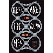 Here Are the Young Men by Doyle, Rob, 9781632861900