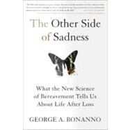 The Other Side of Sadness: What the New Science of Bereavement Tells Us About Life After Loss by Bonanno, George A., 9780465021901