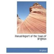 Annual Report of the Town of Brighton by , 9780554431901