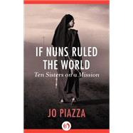 If Nuns Ruled the World by Piazza, Jo, 9781497601901