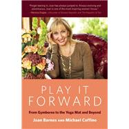 Play It Forward From Gymboree to the Yoga Mat and Beyond by Barnes, Joan; Coffino, Michael, 9781572841901