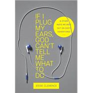 If I Plug My Ears, God Can't Tell Me What to Do by Clemence, Jessie, 9781627071901
