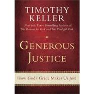 Generous Justice How God's Grace Makes Us Just by Keller, Timothy, 9780525951902
