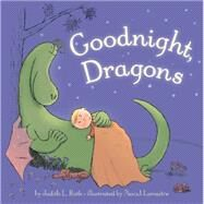 Goodnight, Dragons [padded board book] by Roth, Judith; Lemaitre, Pascal, 9781484721902