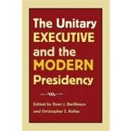 The Unitary Executive and the Modern Presidency by Barilleaux, Ryan J., 9781603441902