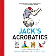 Jack's Acrobatics: A Fun Step-by-step Guide to Acrobatic Exercises for the Whole Family by Taeymans, Rika; Van Bouchout, Laura; Thyssen, Emma; Duncan, Peter, 9781780661902