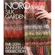 Noro Silk Garden The 20th Anniversary Collection by Sixth&Spring Books, 9781942021902