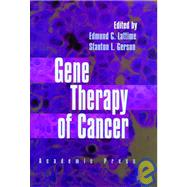 Gene Therapy of Cancer : Translational Approaches from Preclinical Studies to Clinical Implementation by Lattime, Edmund C., Ph.D.; Gerson, Stanton L.; Lattime, Edmund C., Ph.D.; Gerson, Stanton L., 9780124371903