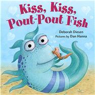Kiss, Kiss, Pout-Pout Fish by Diesen, Deborah; Hanna, Dan, 9780374301903