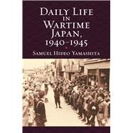 Daily Life in Wartime Japan, 1940-1945 by Yamashita, Samuel Hideo, 9780700621903