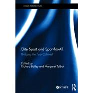 Elite Sport and Sport-for-All: Bridging the Two Cultures? by Bailey; Richard, 9781138821903