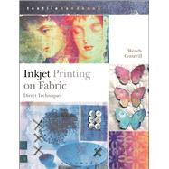 Inkjet Printing on Fabric Direct Techniques by Cotterill, Wendy, 9781408191903