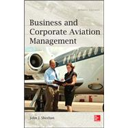 Business and Corporate Aviation Management, Second Edition by Sheehan, John, 9780071801904