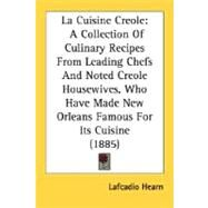 La Cuisine Creole: A Collection of Culinary Recipes from Leading Chefs and Noted Creole Housewives, Who Have Made New Orleans Famous for Its Cuisine by Hearn, Lafcadio, 9780548631904