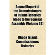 Annual Report of the Commissioners of Inland Fisheries Made to the General Assembly by Rhode Island Commissioners of Inland Fis, 9781153281904