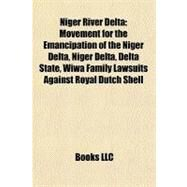 Niger River Delt : Movement for the Emancipation of the Niger Delta, Niger Delta, Delta State, Wiwa Family Lawsuits Against Royal Dutch Shell by , 9781156701904