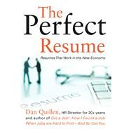 The Perfect Resume How to Craft a New Economy Resume That Will Get You Inside the Door! by Quillen, Dan, 9781593601904