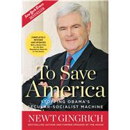 To Save America : Stopping Obama's Secular-Socialist Machine by Gingrich, Newt; Desantis, Joe (CON), 9781596981904