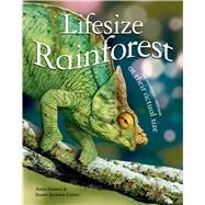 Lifesize: Rainforest See Rainforest Creatures at Their Actual Size by Ganeri, Anita; Jackson-Carter, Stuart, 9780753471906