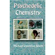 Psychedelic Chemistry by Smith, Michael Valentine, 9781579511906