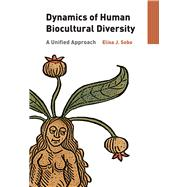 Dynamics of Human Biocultural Diversity: A Unified Approach by Sobo,Elisa J, 9781611321906