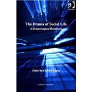 The Drama of Social Life: A Dramaturgical Handbook by Edgley,Charles;Edgley,Charles, 9781409451907