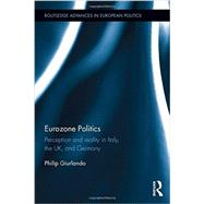Eurozone Politics: Perception and reality in Italy, the UK, and Germany by Giurlando; Philip, 9781138941908