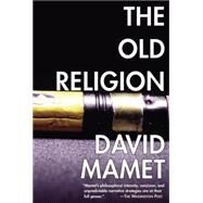 The Old Religion by Mamet, David, 9781585671908