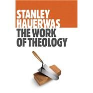 The Work of Theology by Hauerwas, Stanley, 9780802871909